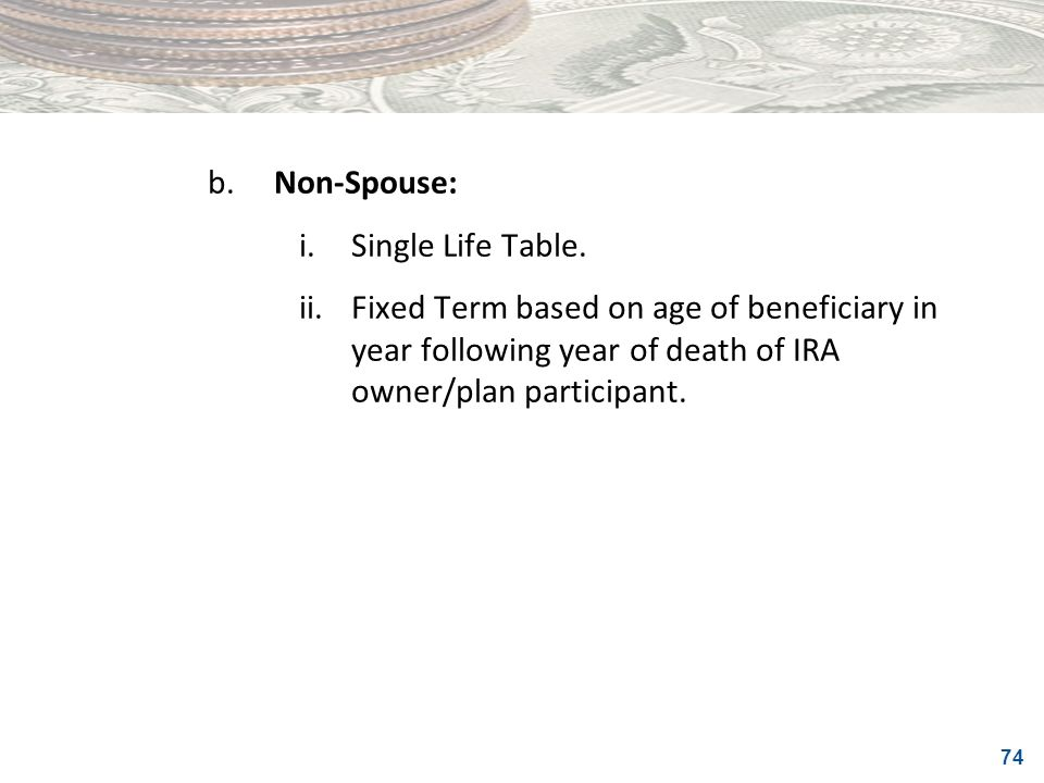 b. Non-Spouse: i. Single Life Table.