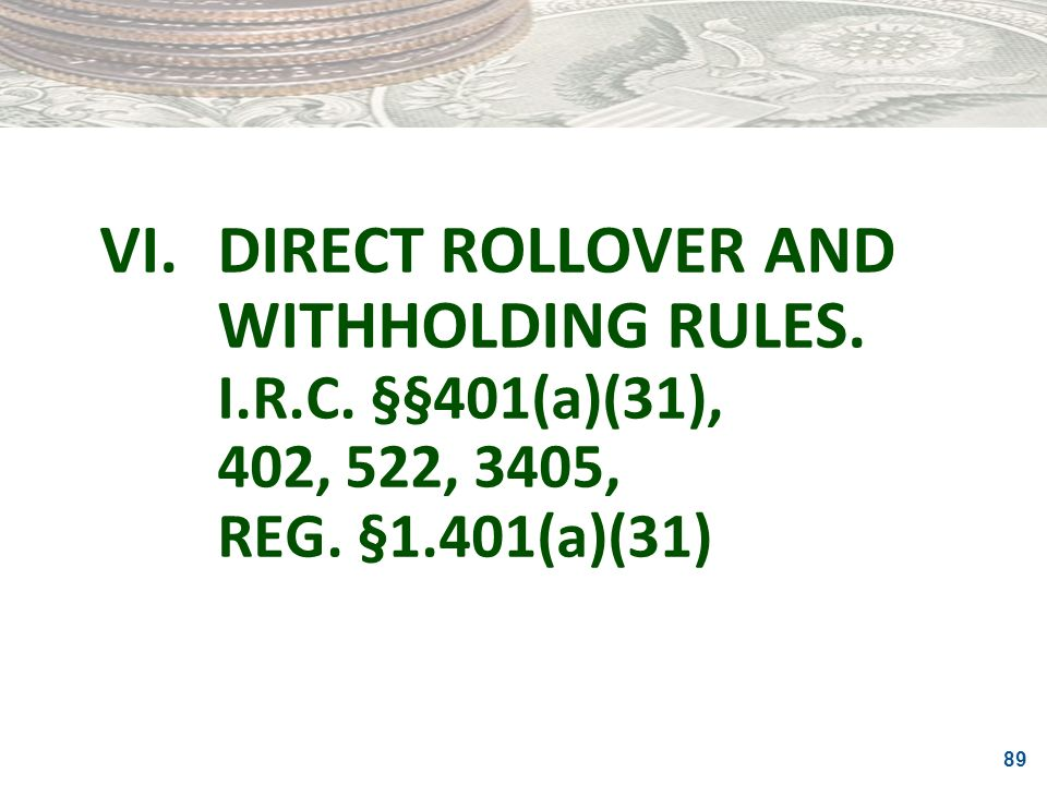 VI. DIRECT ROLLOVER AND WITHHOLDING RULES. I. R. C