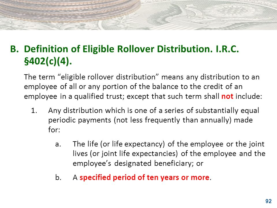 B. Definition of Eligible Rollover Distribution. I.R.C. §402(c)(4).