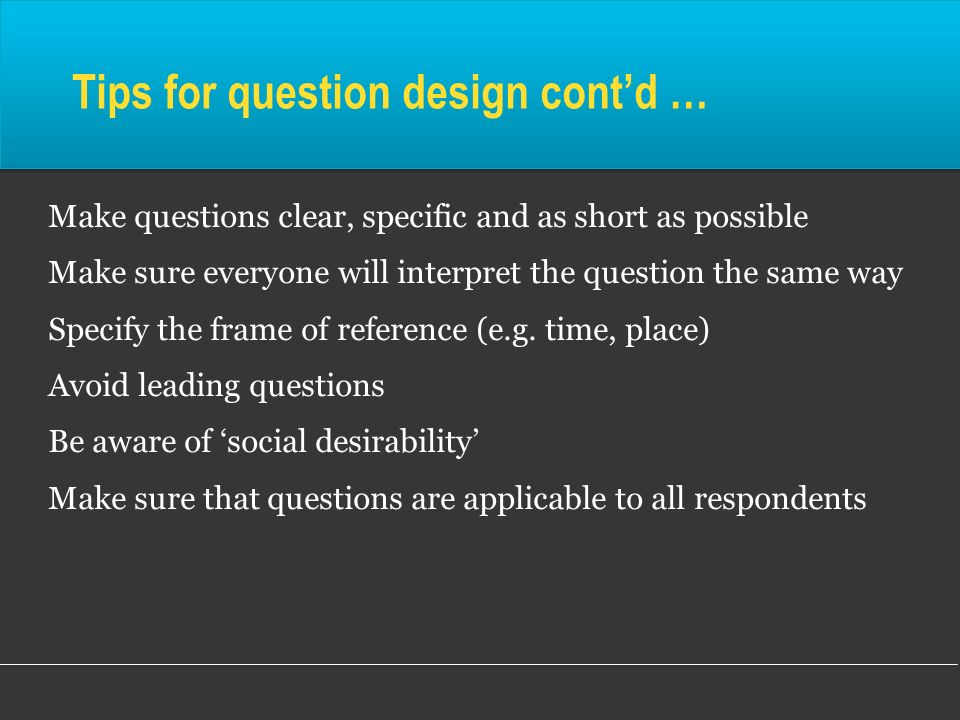 Tips for question design cont'd …