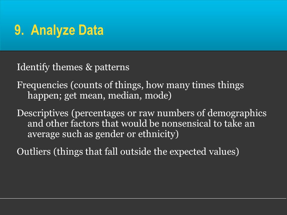 9. Analyze Data Identify themes & patterns