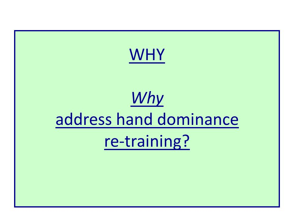 WHY Why address hand dominance re-training