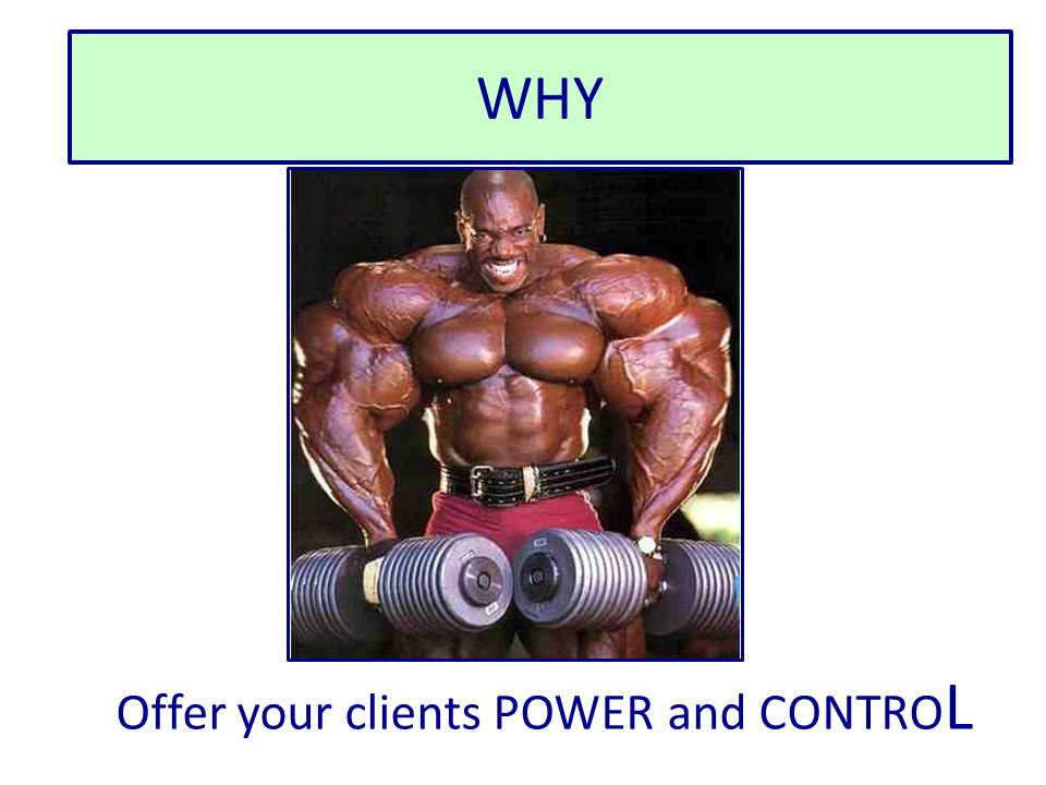 WHY Offer your clients POWER and CONTROL