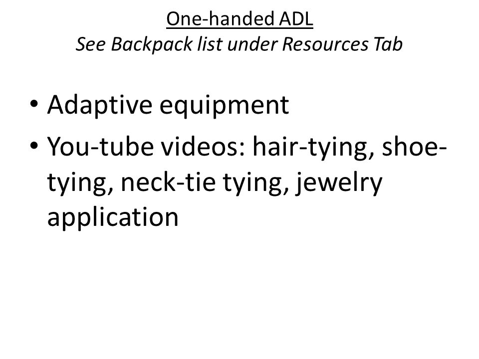 One-handed ADL See Backpack list under Resources Tab