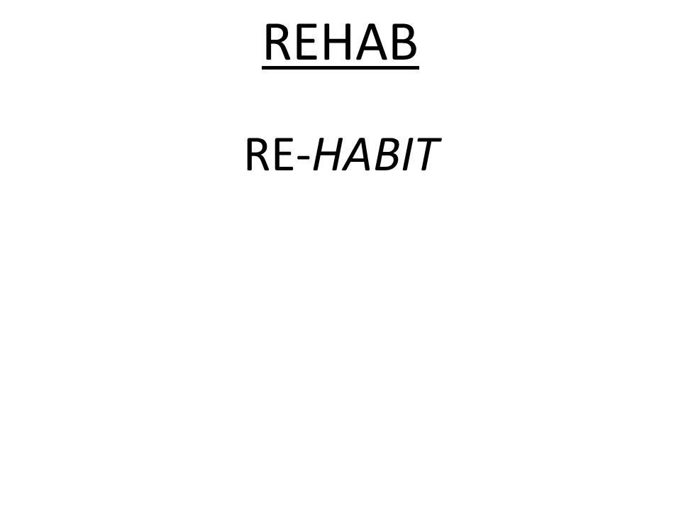 REHAB RE-HABIT