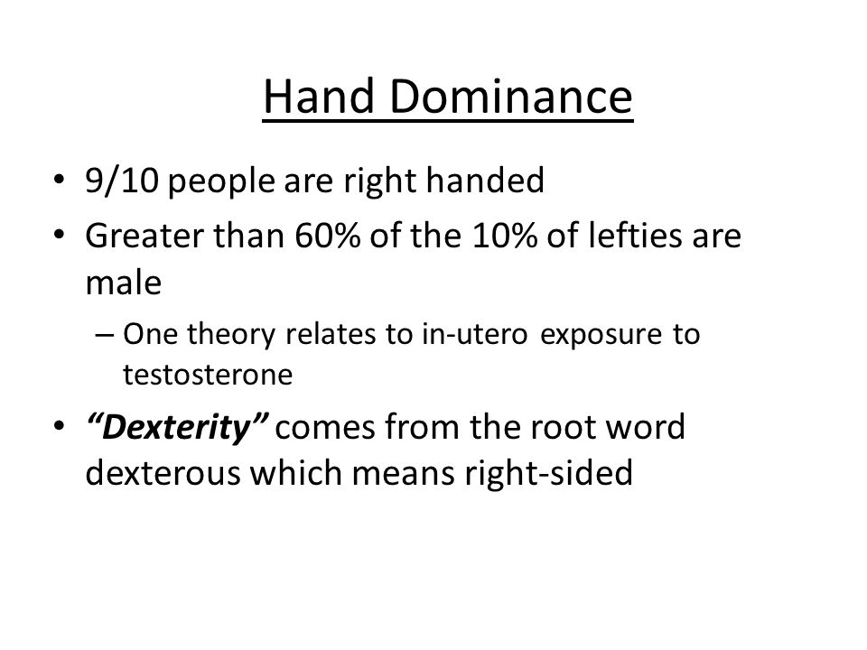 Hand Dominance 9/10 people are right handed