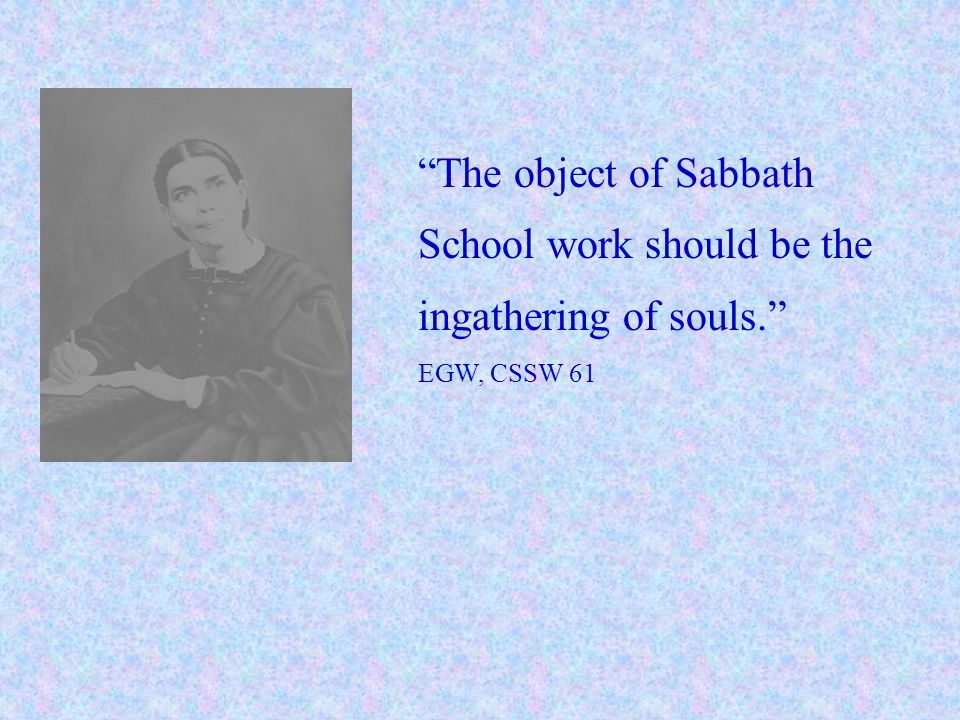 The object of Sabbath School work should be the ingathering of souls