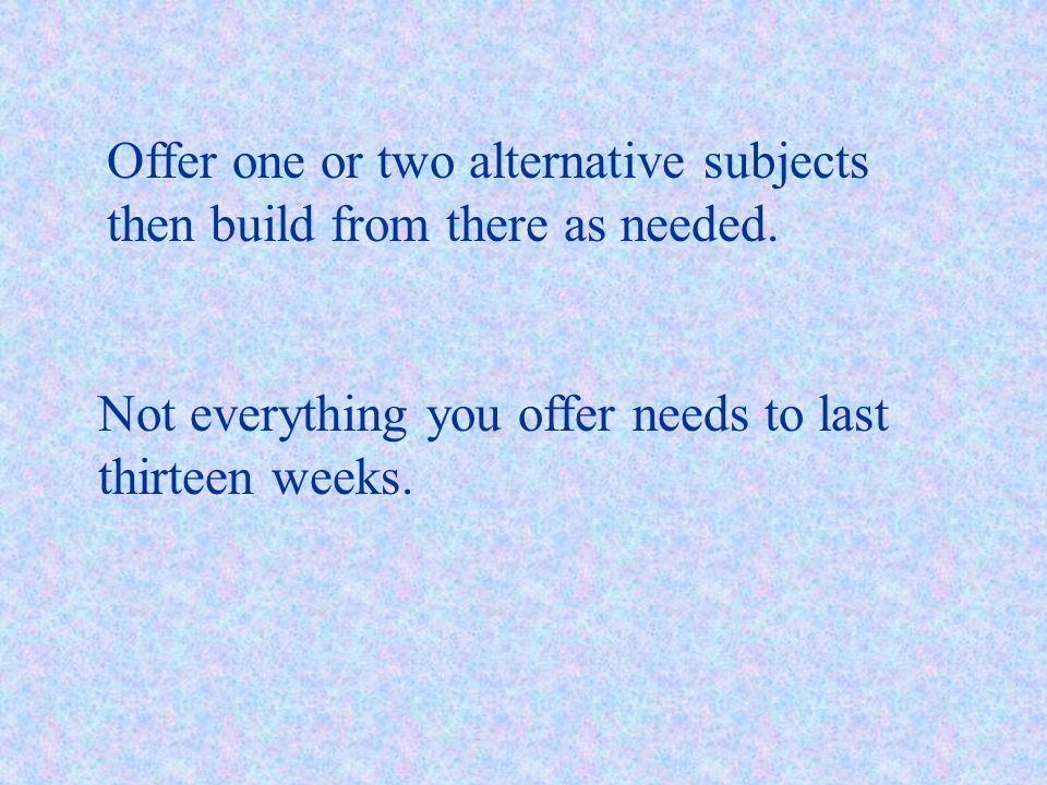 Offer one or two alternative subjects then build from there as needed.