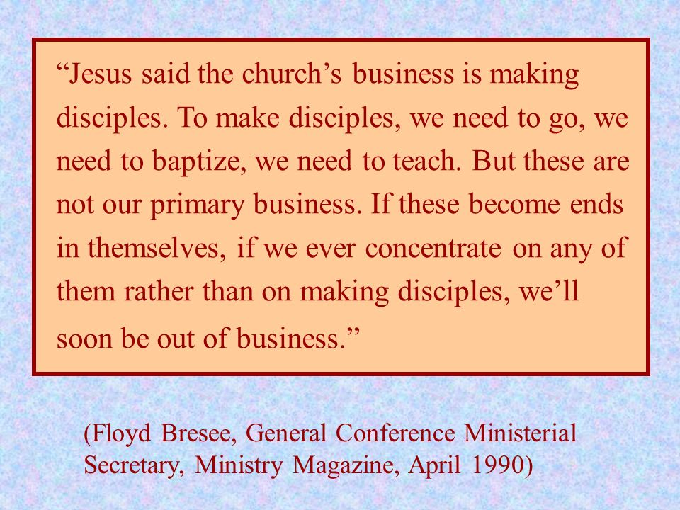 Jesus said the church's business is making disciples