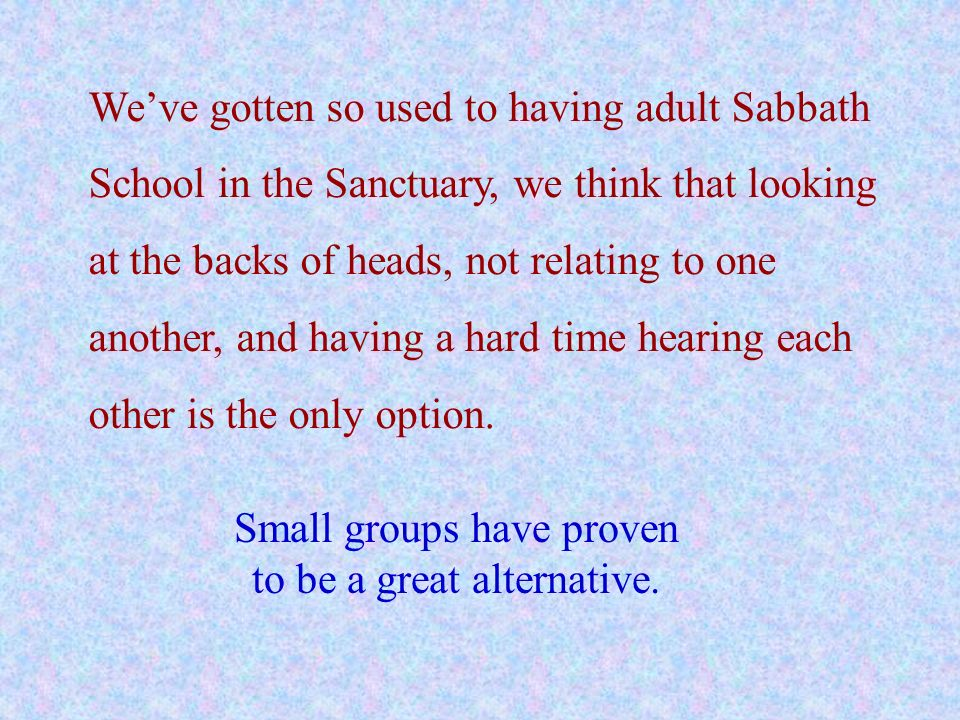 Small groups have proven to be a great alternative.