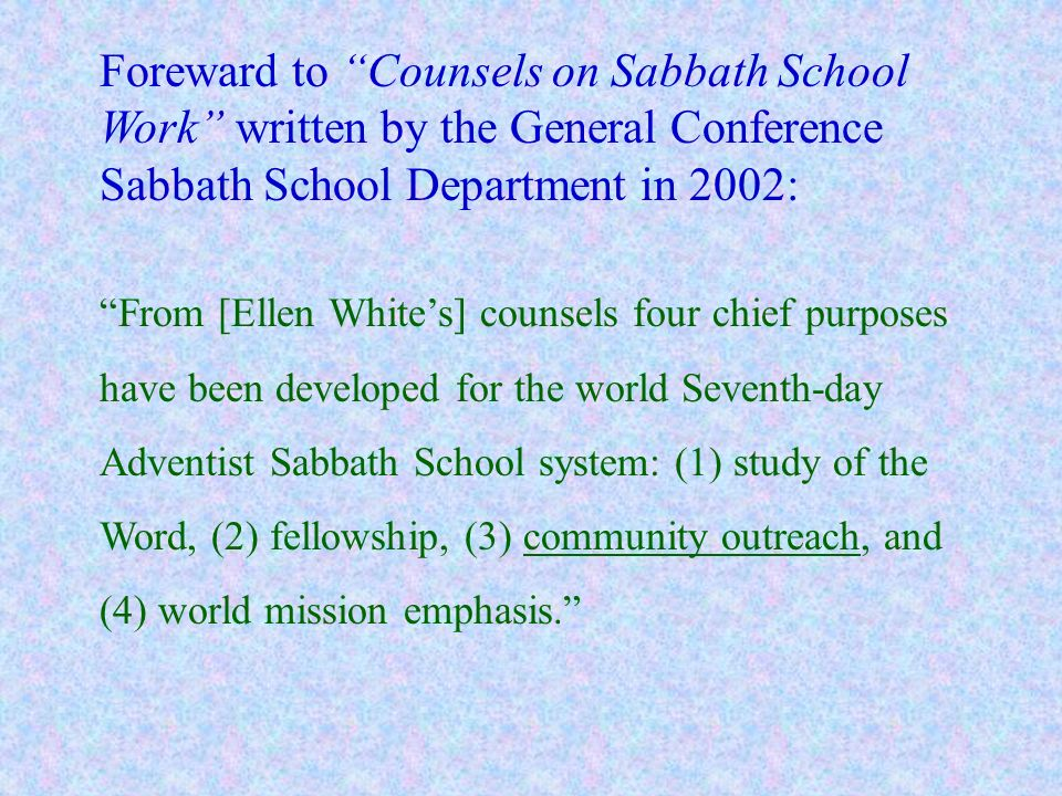Foreward to Counsels on Sabbath School Work written by the General Conference Sabbath School Department in 2002: