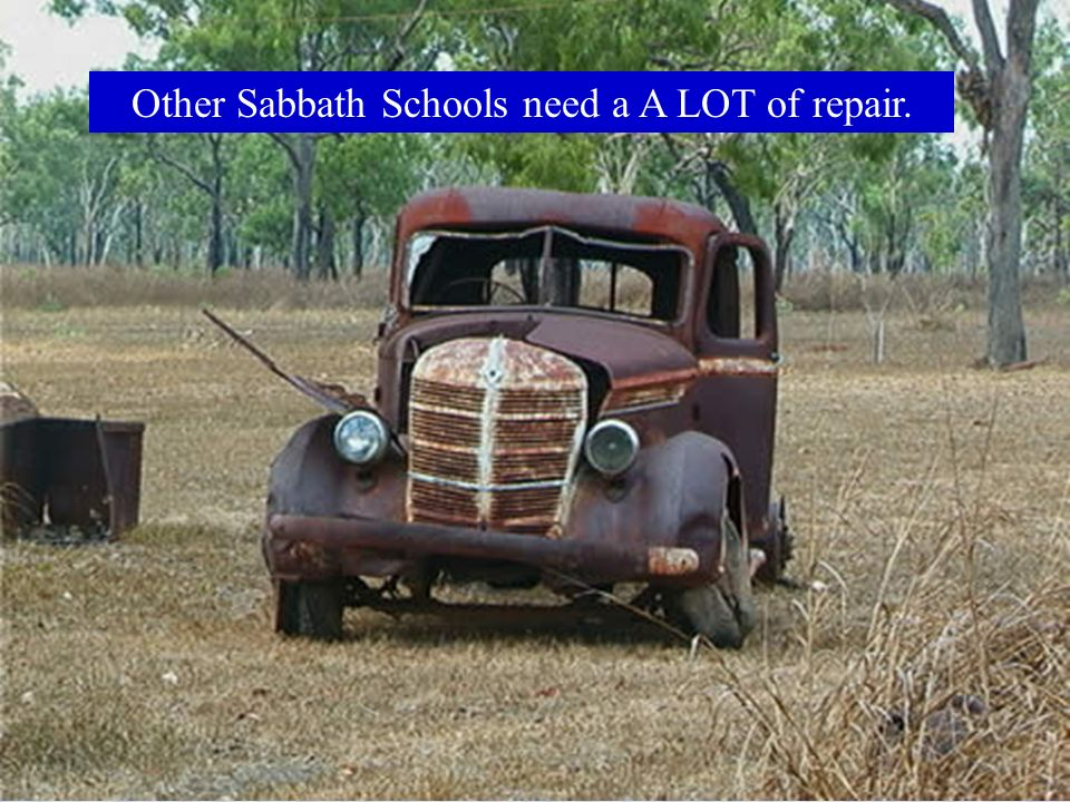 Other Sabbath Schools need a A LOT of repair.