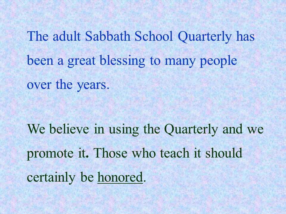 The adult Sabbath School Quarterly has been a great blessing to many people over the years.