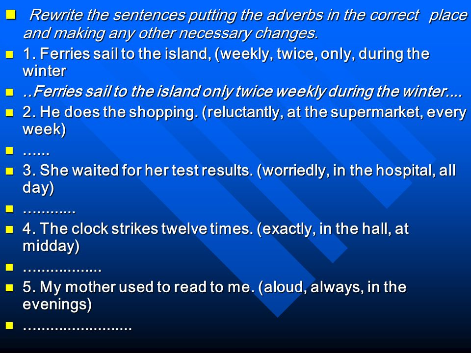 Rewrite the sentences putting the adverbs in the correct