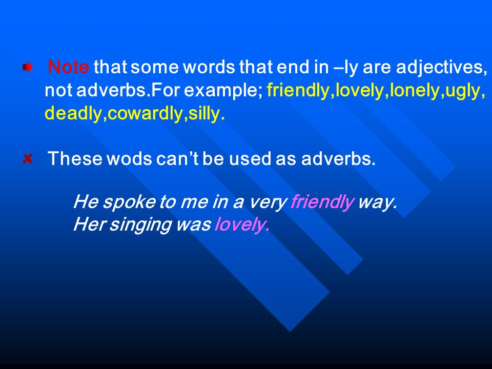 not adverbs.For example; friendly,lovely,lonely,ugly,
