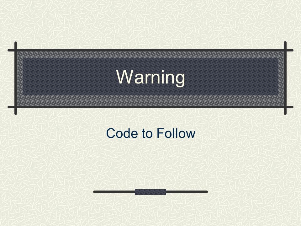 Warning Code to Follow