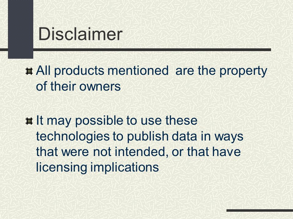 Disclaimer All products mentioned are the property of their owners