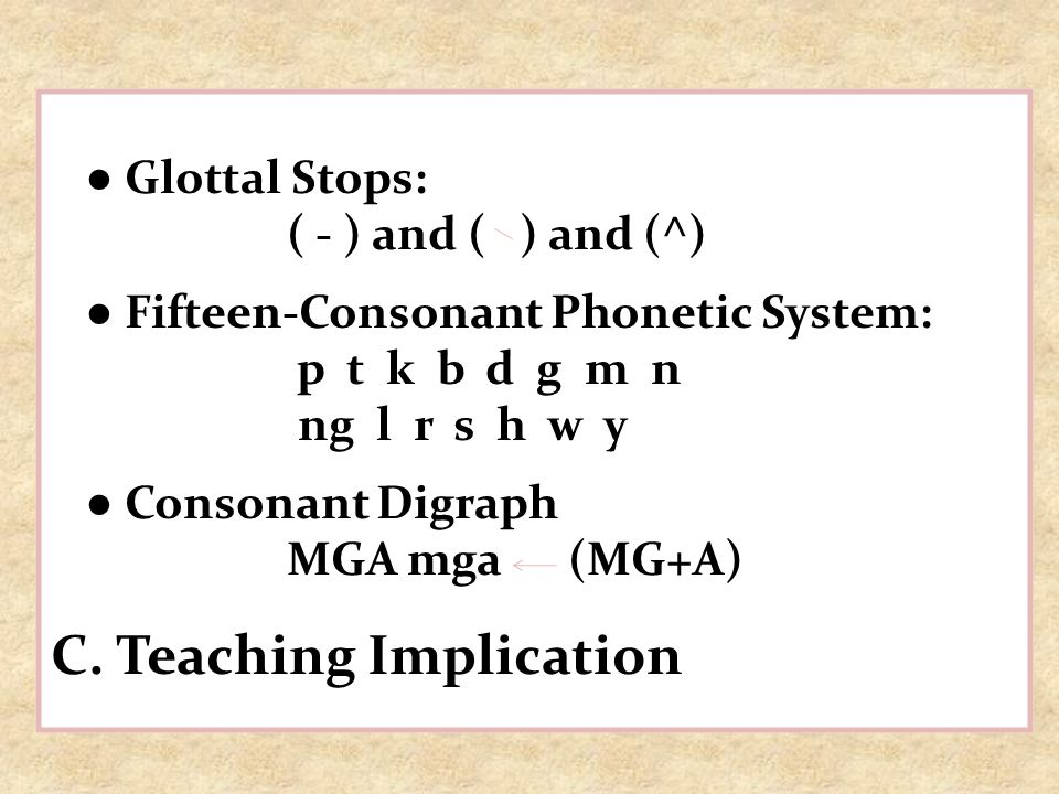 ● Glottal Stops: ( - ) and ( ) and (^) ● Fifteen-Consonant Phonetic System: p t k b d g m n.