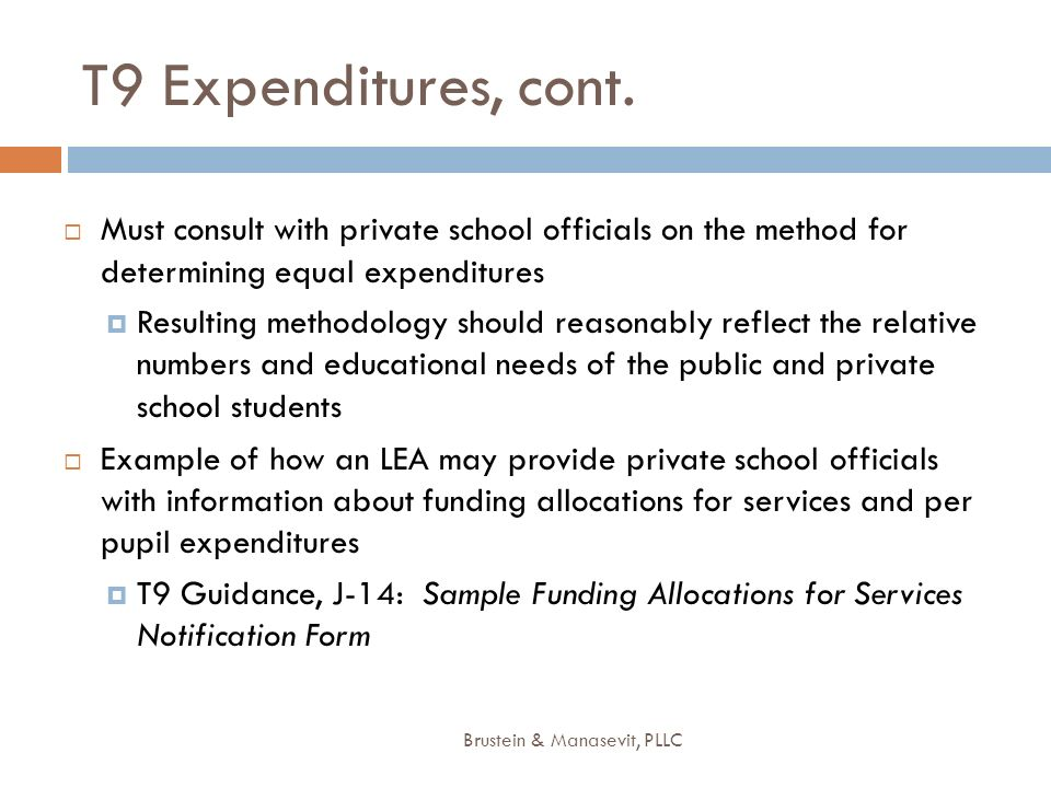 T9 Expenditures, cont. Must consult with private school officials on the method for determining equal expenditures.