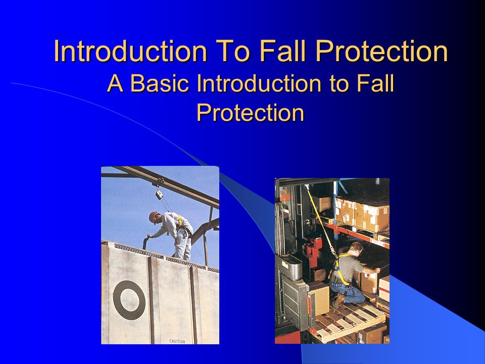 Introduction To Fall Protection A Basic Introduction to Fall Protection