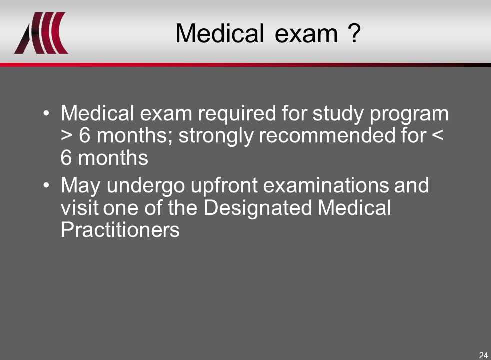 Medical exam Medical exam required for study program > 6 months; strongly recommended for < 6 months.
