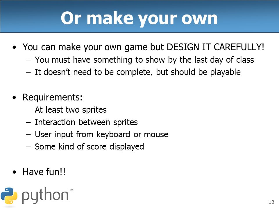 Or make your own You can make your own game but DESIGN IT CAREFULLY!