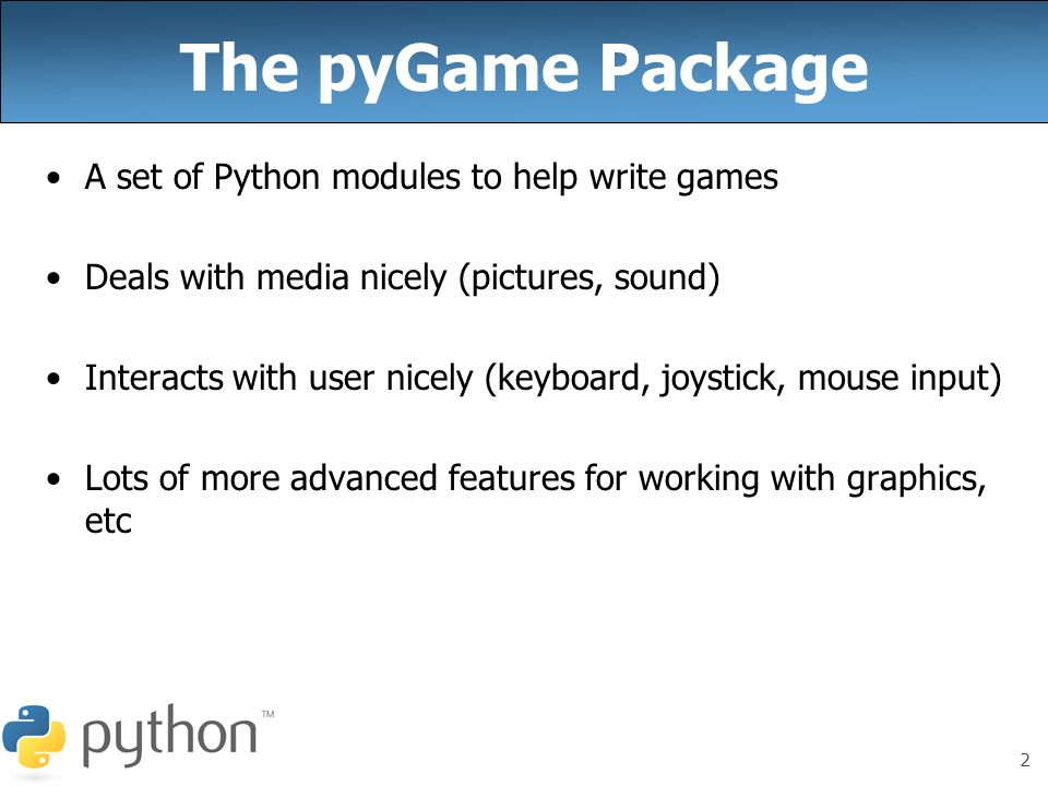The pyGame Package A set of Python modules to help write games