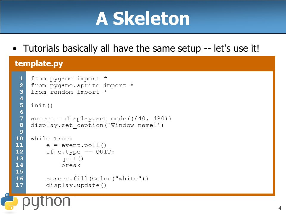A Skeleton Tutorials basically all have the same setup -- let s use it! template.py. 1. 2. 3. 4.
