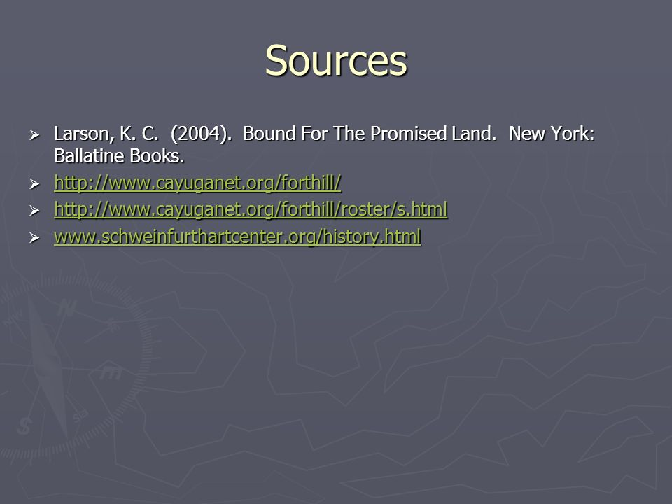 Sources Larson, K. C. (2004). Bound For The Promised Land. New York: Ballatine Books. http://www.cayuganet.org/forthill/