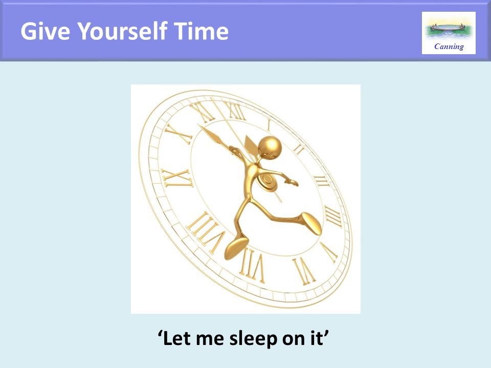 Give Yourself Time 'Let me sleep on it'