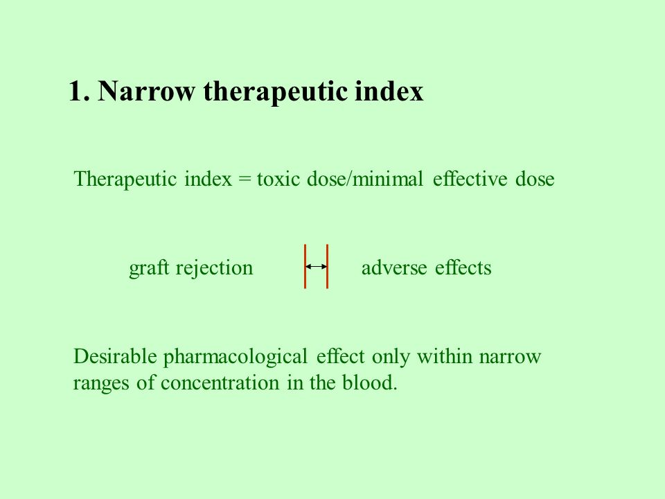 1. Narrow therapeutic index