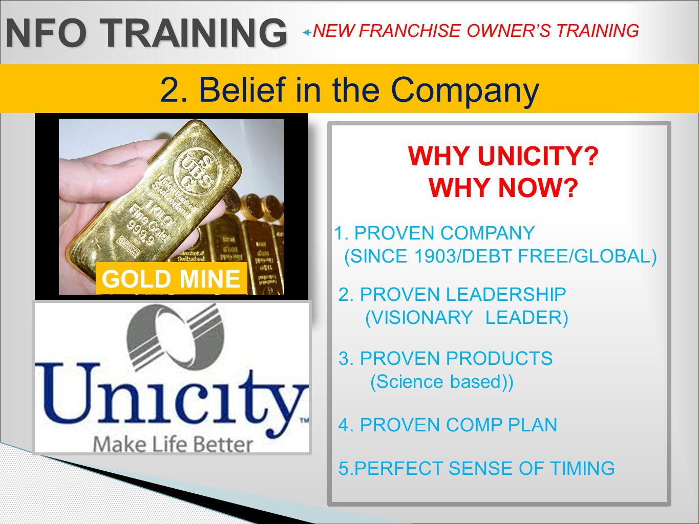 NFO TRAINING 2. Belief in the Company GOLD MINE WHY UNICITY WHY NOW