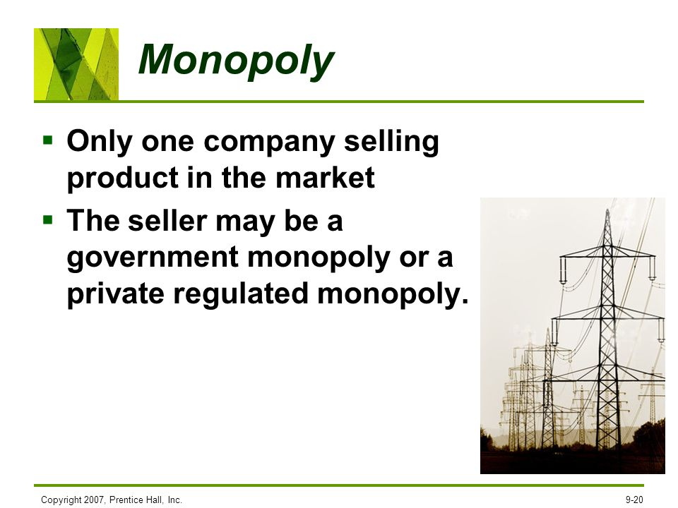 Monopoly Only one company selling product in the market