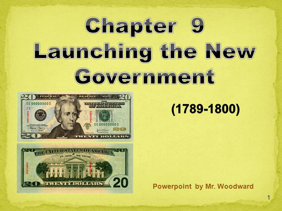 Chapter 9 Launching the New Government Powerpoint by Mr. Woodward