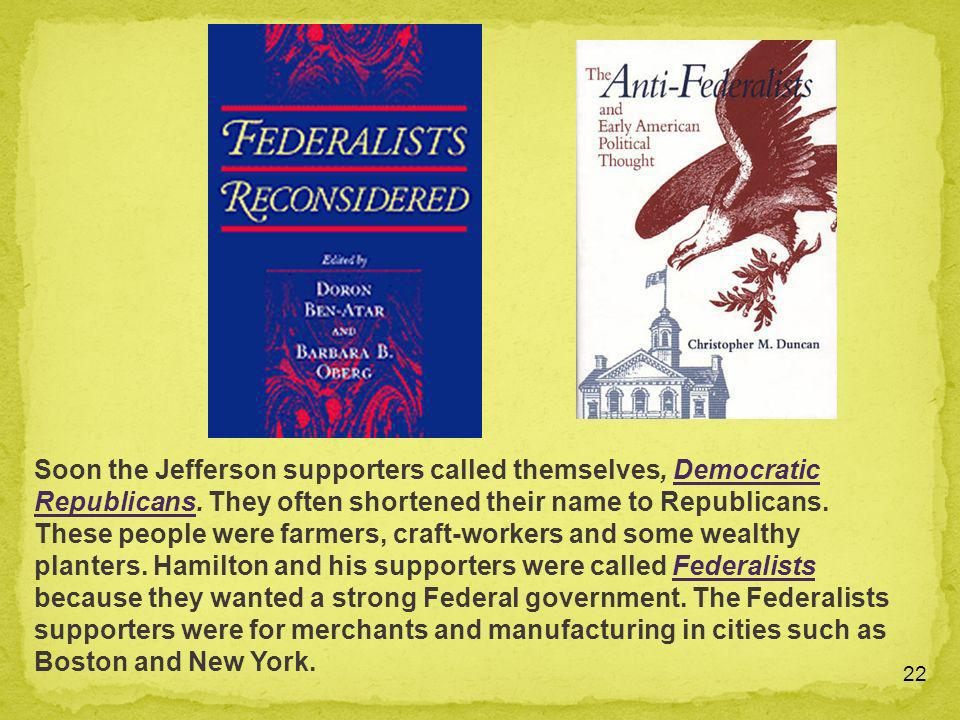 Soon the Jefferson supporters called themselves, Democratic Republicans.