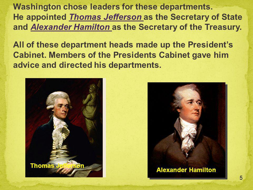 Washington chose leaders for these departments.