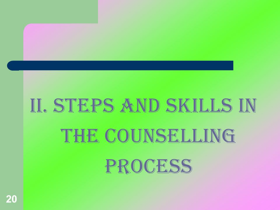 II. STEPS AND SKILLS IN THE COUNSELLING PROCESS