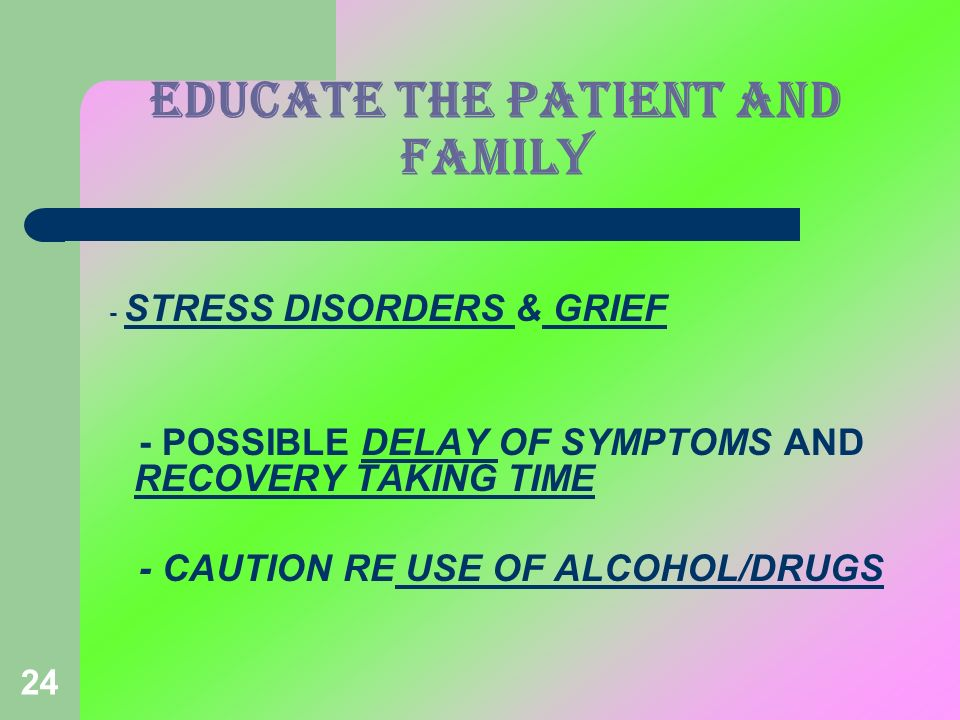 EDUCATE THE PATIENT AND FAMILY