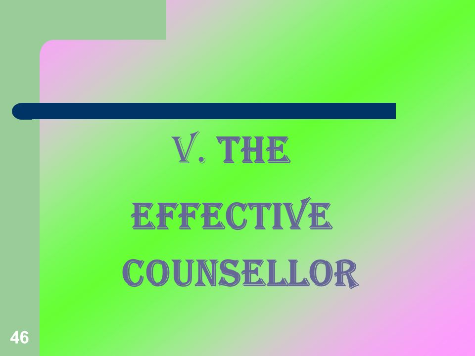 V. THE EFFECTIVE COUNSELLOR