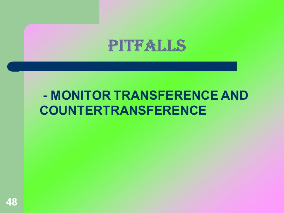 PITFALLS - MONITOR TRANSFERENCE AND COUNTERTRANSFERENCE