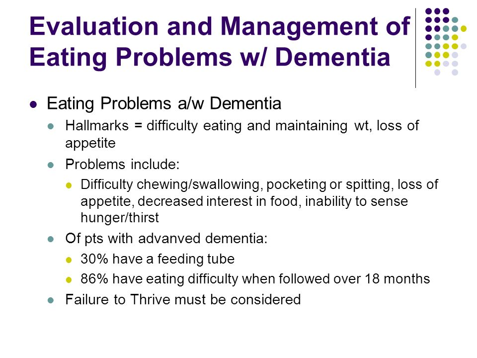 Evaluation and Management of Eating Problems w/ Dementia