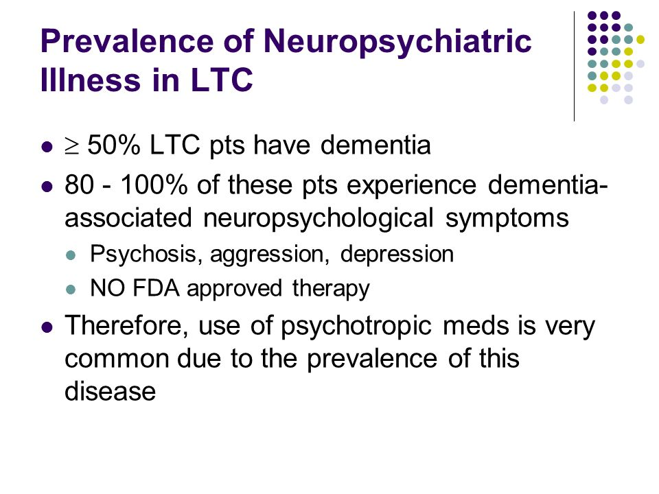 Prevalence of Neuropsychiatric Illness in LTC