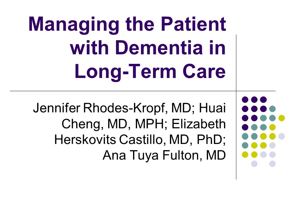 Managing the Patient with Dementia in Long-Term Care