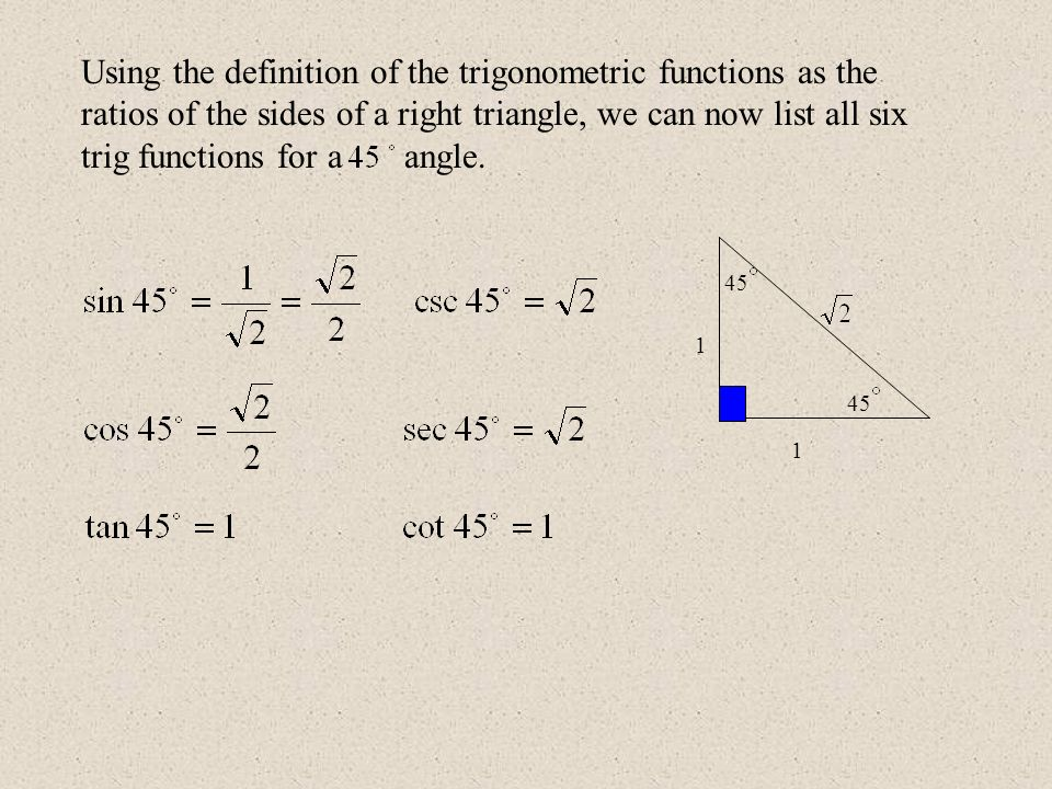 Using the definition of the trigonometric functions as the ratios of the sides of a right triangle, we can now list all six trig functions for a angle.