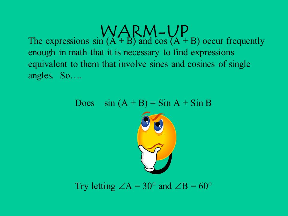 WARM-UP Does sin (A + B) = Sin A + Sin B