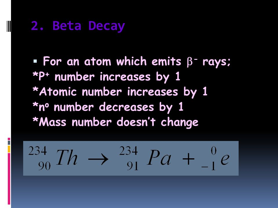2. Beta Decay For an atom which emits - rays;