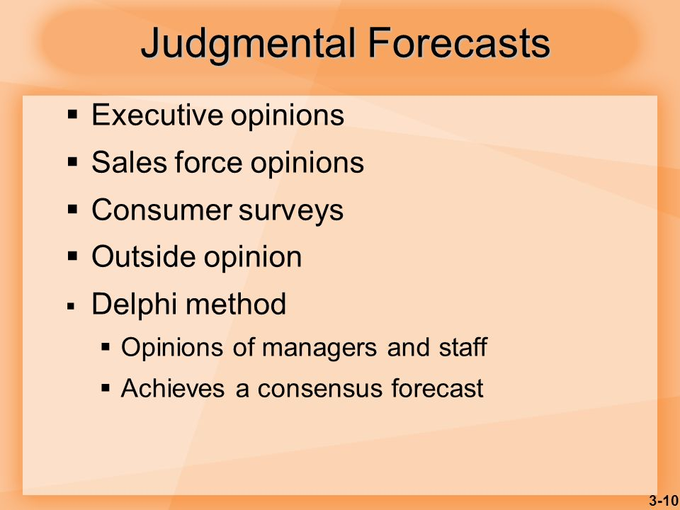 Judgmental Forecasts Executive opinions Sales force opinions