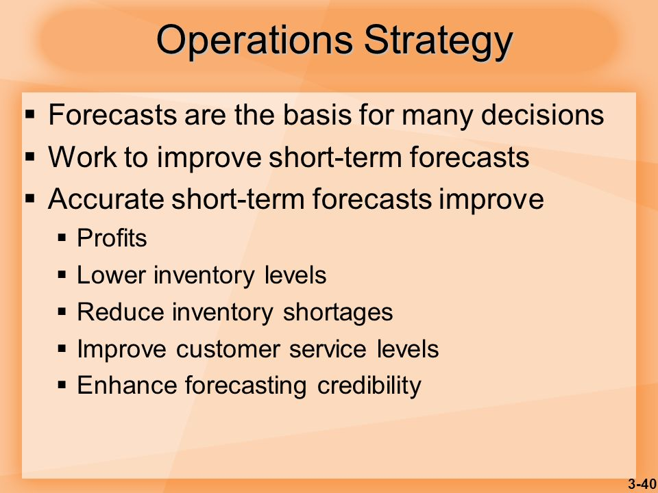 Operations Strategy Forecasts are the basis for many decisions