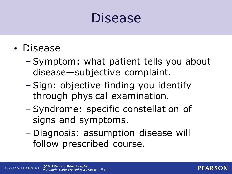 Disease Disease. Symptom: what patient tells you about disease—subjective complaint.