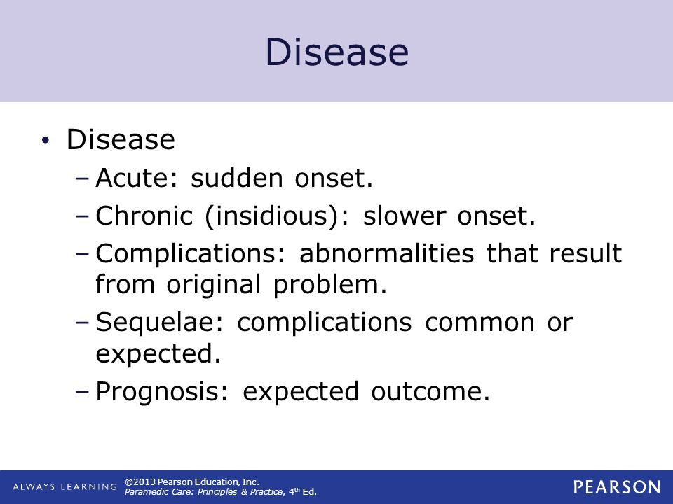 Disease Disease Acute: sudden onset.